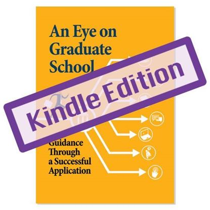 Picture of Kindle Version-An Eye on Graduate School: Guidance Through a Successful Application